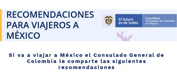 Si va a viajar a México el Consulado General de Colombia le comparte las recomendaciones